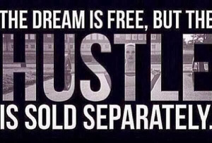 dream is free but the hustle is sold separately